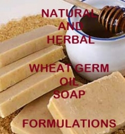 Natural And Herbal Wheat Germ Oil Soap Formulation And Production
