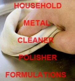 HOUSEHOLD METAL CLEANER AND POLISHER FORMULATIONS AND MANUFACTURING PROCESS