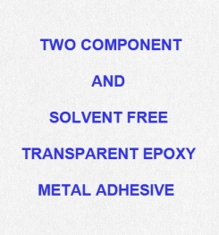 Two Component And Solvent Free Transparent Epoxy Metal Adhesive Formulation And Production