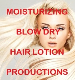 Moisturizing Blow Dry Hair Lotion Formulation And Production