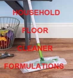 HOUSEHOLD FLOOR CLEANER PRODUCTS FORMULATIONS AND MANUFACTURING PROCESS
