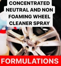 CONCENTRATED NEUTRAL AND NON - FOAMING WHEEL CLEANER SPRAY FORMULATION AND PRODUCTION