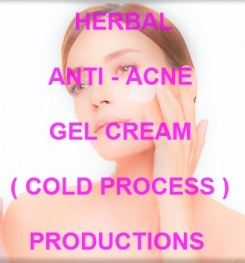 Herbal Anti - Acne Gel Cream ( Cold Process ) Formulation And Production
